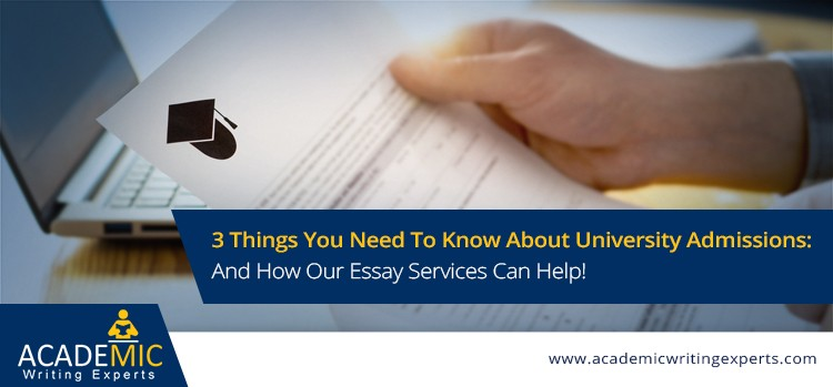 3 Things You Need To Know About University Admissions: And How Our Essay Services Can Help with top essay writing service